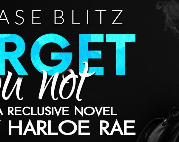 Release Blitz – Forget You Not by Harloe Rae