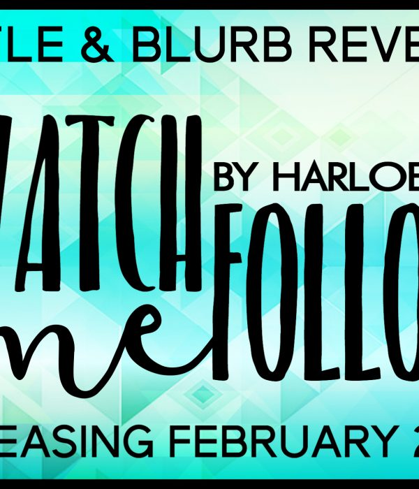 Title and Blurb Reveal: Watch Me Follow by Harloe Rae