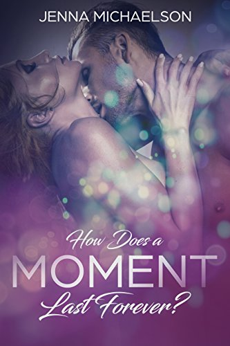 Now Available: How Does a Moment Last Forever? by Jenna Michaelson