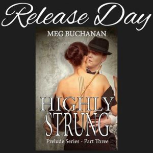 Now Live: Highly Strung – Prelude Part 3 by Meg Buchanan