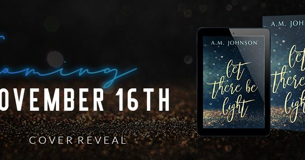 Cover Reveal: Let There Be Light by A.M. Johnson