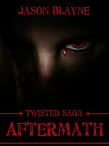 New Release: Twisted Saga Aftermath by Jason Blayne
