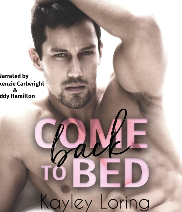 Audiobook Release Blitz: Come Back to Bed by Kayley Loring
