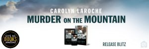 Release Blitz: Murder on the Mountain by Carolyn LaRoche