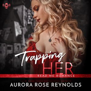 Audiobook Review: Trapping Her by Aurora Rose Reynolds
