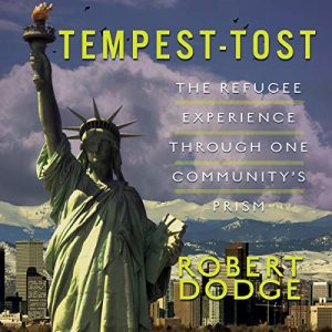 Audiobook Review: Tempest-Tost: The Refugee Experience Through One Community's Prism by Robert Dodge